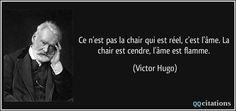 Ce n'est pas la chair qui est réel, c'est l'âme. La chair est cendre, l'âme est flamme. (Victor Hugo) #citations #VictorHugo