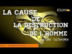 LA CAUSE DE LA DESTRUCTION DE L'HOMME. - YouTube