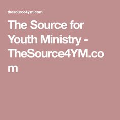 The Source for Youth Ministry - TheSource4YM.com
