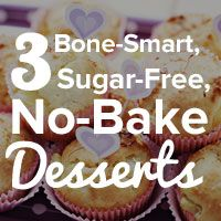 3 Bone-Smart, Sugar-Free, No-Bake Desserts