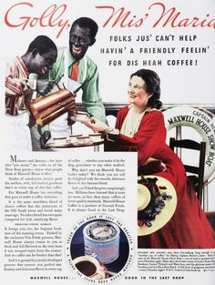 """Maxwell House Coffee - """"Golly, Mis' Maria, FOLKS JUS' CAN'T HELP HAVIN' A FRIENDLY FEELIN' FOR DIS HEAH COFFEE!"""" """"Molasses and January-the boys who 'tote aroun' the coffee to all the Show Boat guests-know what people think of Maxwell House Coffee!"""""""