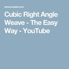Cubic Right Angle Weave -  The Easy Way - YouTube