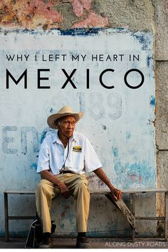 I fell in love with Mexico for so many reasons, and in so many ways and I know that I will return many times more in the future.
