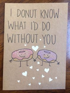 I donut know what I'd do without you card - Diy Birthday Cards Diy Gifts For Friends, Gifts For Your Boyfriend, Best Friend Gifts, Boyfriend Food, Mom Gifts, Handmade Gifts For Boyfriend, Mom Birthday Gift, Friend Birthday, Birthday Quotes
