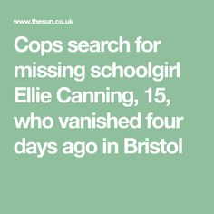 Cops search for missing schoolgirl Ellie Canning, who vanished four days ago in Bristol