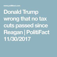 Donald Trump wrong that no tax cuts passed since Reagan | PolitiFact 11/30/2017
