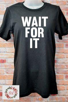 Wait For It Unisex Tshirt Hamilton quote tumblr instagram like Grunge Shirt  Sassy Tee funny Fresh Dope Pop Culture Snarky Shirt Attitude