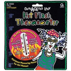 Hot Flash Thermometer Description: For one outrageously Over The Hill Lady! A measuring meter for menopause moments. Includes one toy thermometer measur Over The Hill Gifts, Menopause Humor, Nuclear Reaction, Practical Jokes, Hot Flashes, Gag Gifts, Banner Design, Getting Old, Party Supplies