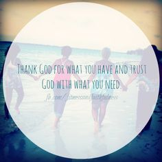 THANK God for what you have and TRUST God with what you need. <3