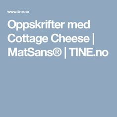 Oppskrifter med Cottage Cheese | MatSans® | TINE.no