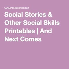 Social Stories & Other Social Skills Printables | And Next Comes L