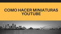 Como Hacer Miniaturas Youtube
