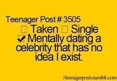 Mentally dating a celebrity that has no idea I exist.