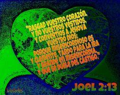 #Rasgad vuestro corazón, y no vuestros vestidos, y convertíos a Jehová vuestro Dios; porque misericordioso es y clemente, tardo para la ira y grande en misericordia, y que se duele del castigo.  #Joel 2:13  #sendingtheWordofGod  #fromCostaRica  #byliriosbellos  #faith  #belive  #spiritualcreativity  #wordofGod  #withtheHolySpirit  #artfortheChrist  #purelife  #withPicsArtIdoArt  #artandphotography  #Bibleverse