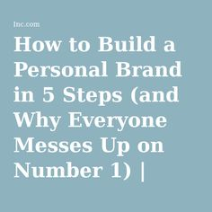 How to Build a Personal Brand in 5 Steps (and Why Everyone Messes Up on Number 1) | Inc.com