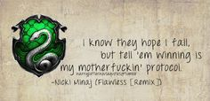 Slytherin: I know they hope I fall, but tell 'em winning is my motherfuckin' protocol
