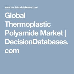Global Thermoplastic Polyamide Market | DecisionDatabases.com Cover Report, Marketing