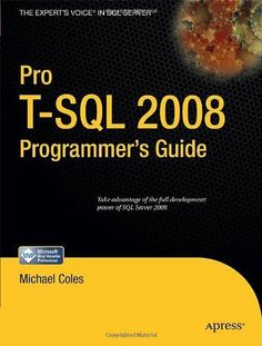 Pro T-SQL 2008 Programmer's Guide (Expert's Voice in SQL Server) by Michael Coles. $29.44. Author: Michael Coles. Publisher: Apress; 1 edition (August 11, 2008). 688 pages