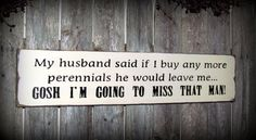 Wood Sign / My Husband Said If I Buy Any More Perennials He Would Leave Me / Humorous garden sign on Etsy, $25.95