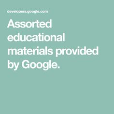 Assorted educational materials provided by Google.