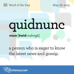 Dictionary.com's Word of the Day - quidnunc - a person who is eager to know the latest news and gossip