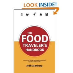 The Food Traveler's Handbook by Jodi Ettenberg ($16.99) provides a compelling argument for why it is important to use food as a lens through which you see the world.