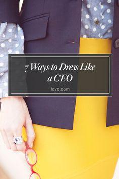 How to dress for the job you WANT. #GirlBoss #CEO www.levo.com #levoleague