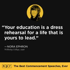 Nora Ephron, From NPR's The Best Commencement Speeches, Ever. Best Commencement Speeches, Wellesley College, Nora Ephron, Graduation Quotes, Rehearsal Dress, Laugh A Lot, Screenwriting, I Laughed, Verses