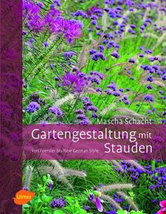 Schacht, Mascha. Gartengestaltung Mit Stauden: Von Foerster Bis New German Style. Stuttgart: Ulmer, 2012. Print.