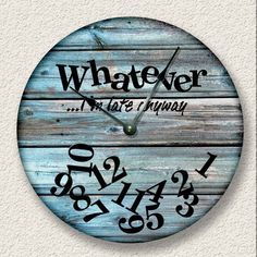 WHATEVER Im late anyway wall clock - distressed teal boards printed image - rust...