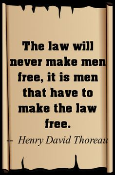 The law will never make men free, it is men that have to make the law free...