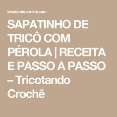SAPATINHO DE TRICÔ COM PÉROLA | RECEITA E PASSO A PASSO – Tricotando Crochê