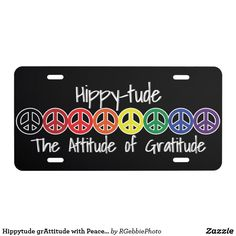 Hippytude grAttitude with Peace Sign Rainbow License Plate $29.71 Hippy kids love these on the front of their buses! #Hippytude Hippy-Tude, the attitude of gratitude! The hippy movement is making a comeback! Multi colored peace signs set the background for text. Peace, love, rainbows, the attitude of gratitude. Follow your bohemian heart with our hippy peace and retro flower designs in our store!