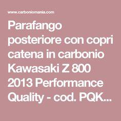 Parafango posteriore con copri catena in carbonio Kawasaki Z 800 2013 Performance Quality - cod. PQK348