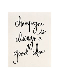 'champagne is always a good idea' print