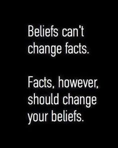 Beliefs can't change facts. Facts, however, should change your beliefs.  Someone shared this with us yesterday and I had to pass it on... Tuesday wishes, {{HUGS}} kp