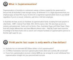HelpMySuper provides a free search to find and consolidate your Super. We do all the hard work from finding lost Super to recommending the best superannuation consolidation plan to keep your Super safe! www.helpmysuper.com.au