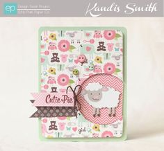 Cutie Pie Card by designer Kandis Smith. Bundle of Joy Girl collection by Echo Park Paper Co. #echoparkpaper
