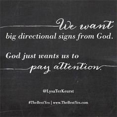 """We want big directional signs from God. God just wants us to pay attention."" - Lysa TerKeurst, #TheBest Yes // CLICK to read more about how we can develop an awareness of God's will for today and His direction for tomorrow."