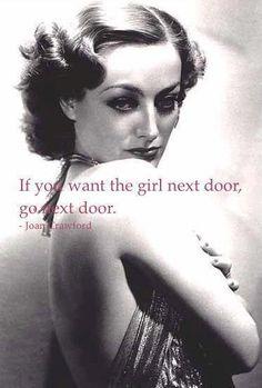 If you want the girl next door, go next door. ~Joan Crawford
