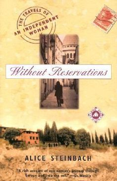 Without Reservations by Alice Steinbach: Illustrated with postcards from her sojourns in Paris, Oxford, and Milan, this revealing book transports readers into a Pulitzer Prize-winning journalist's fascinating inner and outer journey, an unforgettable voyage of discovery.