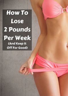 How To Lose 2 Pounds Per Week Safely (And Keep It Off)
