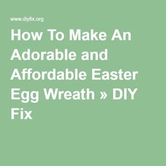 How To Make An Adorable and Affordable Easter Egg Wreath » DIY Fix