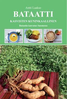 Bataatti, kasvisten kuninkaallinen :  bataatin kasvatus Suomessa /  Antti Laakso.