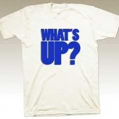 What's Up? Tee