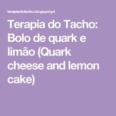 Terapia do Tacho: Bolo de quark e limão (Quark cheese and lemon cake)