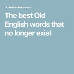 The best Old English words that no longer exist Old English Words, In Other Words, Good Old, Being Used, Vocabulary, Good Things, Writing, Reading