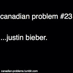 Unfortunately True Canada Oh Canada. Sadly these days he is a problem, one that should go away until he can learn to behave like a grateful and appreciative human being. Canadian Memes, Canadian Things, I Am Canadian, Canadian Girls, Canadian Humour, Canada Jokes, Canada Eh, Canada Funny, Justin Bieber