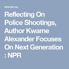 Reflecting On Police Shootings, Author Kwame Alexander Focuses On Next Generation : NPR