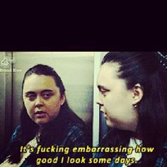 My Mad Fat Diary. I honestly, HONESTLY have never laughed as hard as I laugh at this show.
